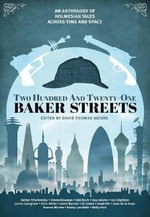 Two Hundred and Twenty-One Baker Streets : An Anthology of Holmesian Tales Across Time and Space
