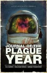 Journal of the Plague Year : An Omnibus of Post-Apocalyptic Tales - Malcolm Cross