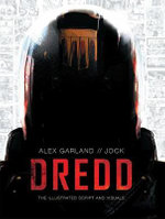 Dredd : The Illustrated Movie Script and Visuals - Alex Garland