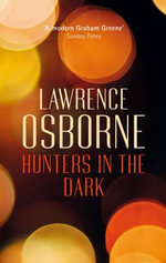 Hunters in the Dark - Lawrence Osborne