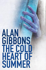 The Cold Heart of Summer - Alan Gibbons