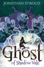 The Ghost of Shadow Vale - Jonathon Stroud