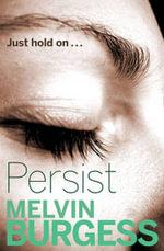 Persist - Melvin Burgess