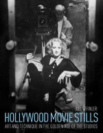 Hollywood Movie Stills : Art and Technique in the Golden Age of the Studios - Joel W. Finler