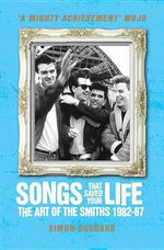 Songs That Saved Your Life : The Art of the Smiths 1982-87 - Simon Goddard