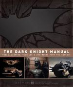 The Dark Knight Manual : Tools, Weapons, Vehicles & Documents from the Batcave - Brandon T. Snider