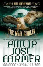 The Mad Goblin: Secrets of the Nine No. 3 : A Wold Newton Parallel Universe Novel - Philip Jose Farmer