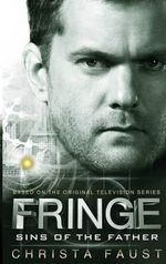 Fringe : Sins of the Father Bk. 3 - Christa Faust