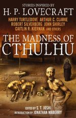 The Madness of Cthulhu Anthology : Volume 1 - S. T. Joshi