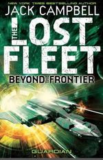 The Lost Fleet : Beyond the Frontier: Guardian Bk. 3 - Jack Campbell