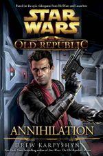 Star Wars : The Old Republic : Annihilation - Drew Karpyshyn