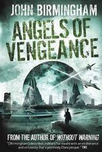Without Warning : Angels of Vengeance v. 3 - John Birmingham