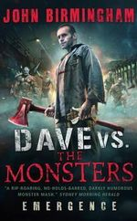 Dave vs. The Monsters : Emergence (David Hooper 1) - John Birmingham