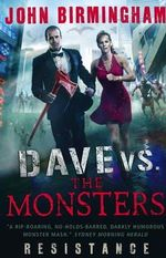 Dave vs. the Monsters : Resistance (David Hooper 2) - John Birmingham