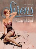 Sirens : The Pin-Up Art of David Wright - Terry Parker