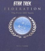 Star Trek Federation : The First 150 Years - David A. Goodman