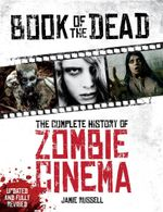 Book of the Dead : The Complete History of Zombie Cinema, Updated & Revised Edition  - Jamie Russell