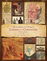 Guillermo Del Toro - Cabinet of Curiosities : My Notebooks, Collections, and Other Obsessions - Guillermo del Toro