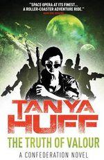 The Truth of Valour : A Confederation Novel - Tanya Huff