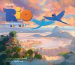 The Art of Rio : Featuring a Carnival of Art from Rio and Rio 2 - Tara Bennett