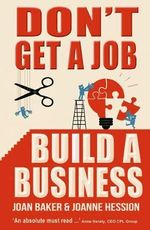 Don't Get a Job : Build a Business - Joan Baker
