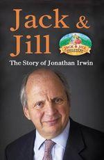 Jack & Jill : The Story of Jonathan Irwin - Jonathan Irwin