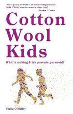 Cotton Wool Kids : What's Making Irish Parents Paranoid? - Stella O'Malley