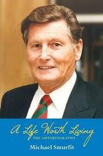 A Life Worth Living : The Autobiography - Michael Smurfit