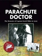 Parachute Doctor : The Memoirs of Captain David Tibbs - David J. Tibbs
