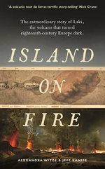 An Island on Fire : The Extraordinary Story of Laki, the Volcano That Turned Eighteenth-Century Europe Dark - Alexandra Witze