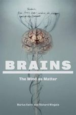 Brains : The Mind as Matter - Marius Kwint