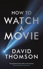 How to Watch a Movie - David Thomson