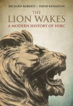 The Lion Wakes : A Modern History of HSBC - David Kynaston