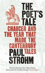 The Poet's Tale : Chaucer and the Year That Made the Canterbury Tales - Paul Strohm
