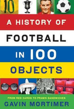 A History of Football in 100 Objects - Gavin Mortimer