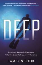 Deep : Freediving, Renegade Science and What the Ocean Tells Us About Ourselves - James Nestor