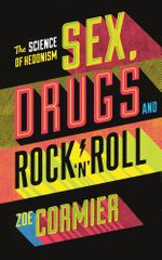 Sex, Drugs & Rock n Roll : The Science of Hedonism and the Hedonism of Science - Guerilla Science