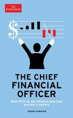Economist : the Chief Financial Officer : What CFOs Do, the Influence They Have, and Why it Matters - Jason Karaian