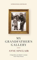My Grandfather's Gallery : A Legendary Art Dealer's Escape from Vichy France - Anne Sinclair