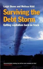 Surviving the Debt Storm : Getting Capitalism Back on Track - Leigh Skene