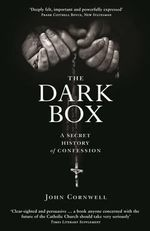 The Dark Box : A Secret History of Confession - John Cornwell