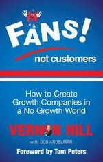 Fans Not Customers : How to Create Growth Companies in a No Growth World - Vernon Hill