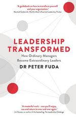 Leadership Transformed : How Ordinary Managers Become Extraordinary Leaders - Peter Fuda