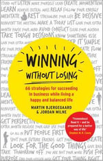 Winning without Losing : 66 Strategies for Building a Wildly Successful Business While Living a Happy and Balanced Life - Martin Bjergegaard