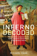 Inferno Decoded : A Guide to the Myths and Mysteries of Dan Brown's Inferno - Michael Haag
