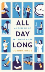 All Day Long : A Portrait of Britain at Work - Joanna Biggs