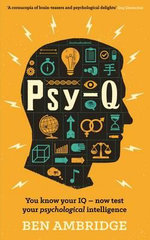 Psy-Q : You Know Your IQ - Now Test Your Psychological Intelligence - Ben Ambridge