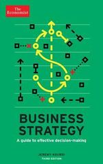 The Economist: Business Strategy : A Guide to Effective Decision-Making - Jeremy Kourdi