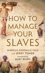 How to Manage Your Slaves by Marcus Sidonius Falx - Jerry Toner