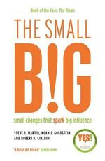 The Small Big : Small Changes That Spark Big Influence - Steve Martin